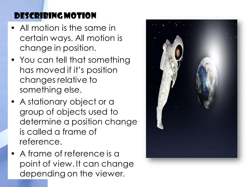Describing Motion Speed is the distance something moves in a certain period of time.