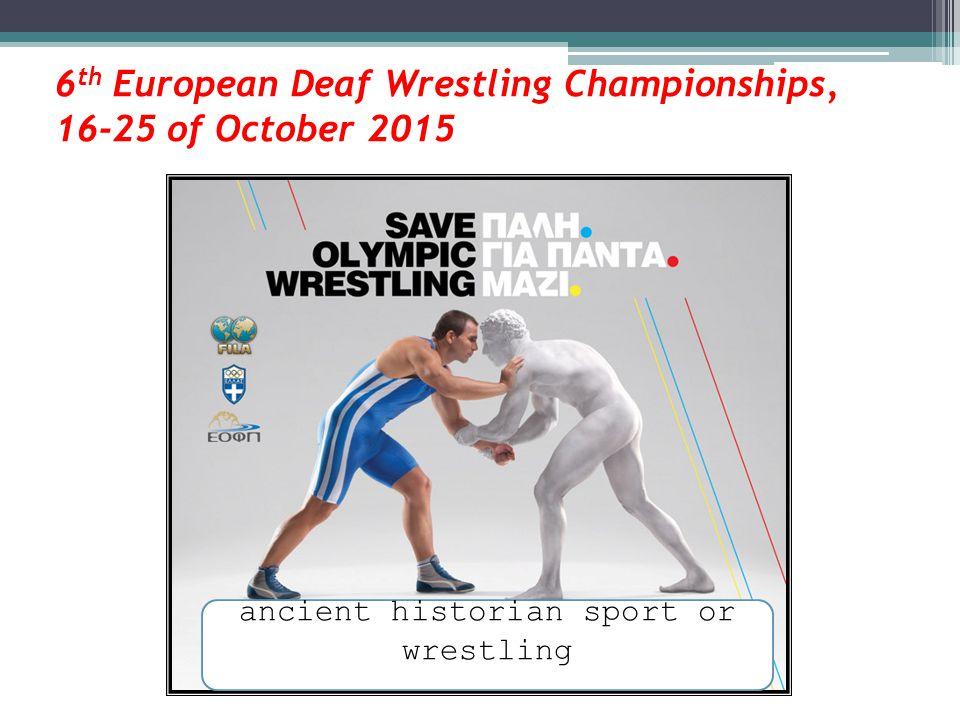 6 th European Deaf Wrestling Championships, 16-25 of October 2015 ancient historian sport or wrestling