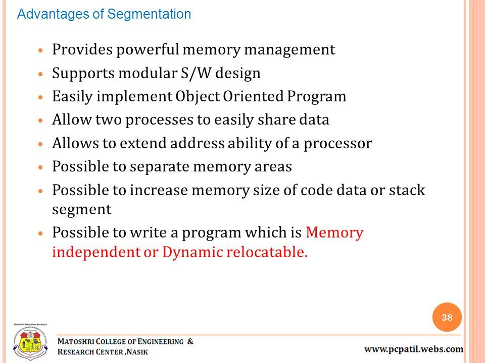 Provides powerful memory management Supports modular S/W design Easily implement Object Oriented Program Allow two processes to easily share data Allows to extend address ability of a processor Possible to separate memory areas Possible to increase memory size of code data or stack segment Possible to write a program which is Memory independent or Dynamic relocatable.
