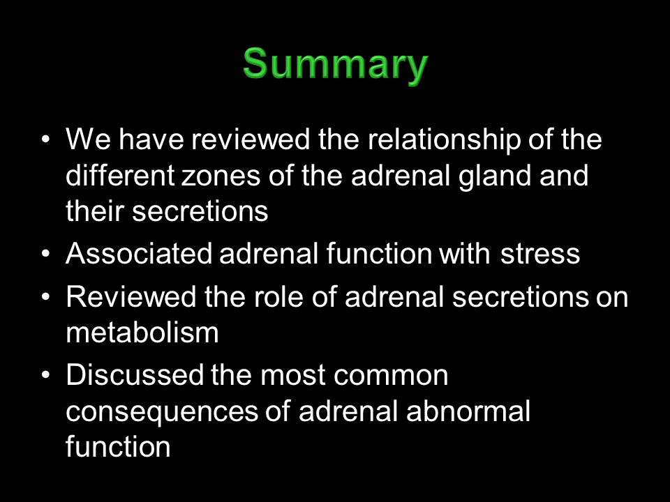 We have reviewed the relationship of the different zones of the adrenal gland and their secretions Associated adrenal function with stress Reviewed the role of adrenal secretions on metabolism Discussed the most common consequences of adrenal abnormal function