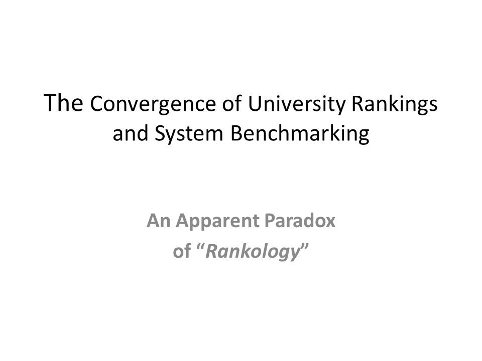 The Convergence of University Rankings and System Benchmarking An Apparent Paradox of Rankology