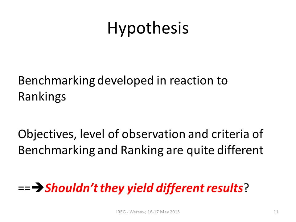 Hypothesis Benchmarking developed in reaction to Rankings Objectives, level of observation and criteria of Benchmarking and Ranking are quite different ==  Shouldn't they yield different results.