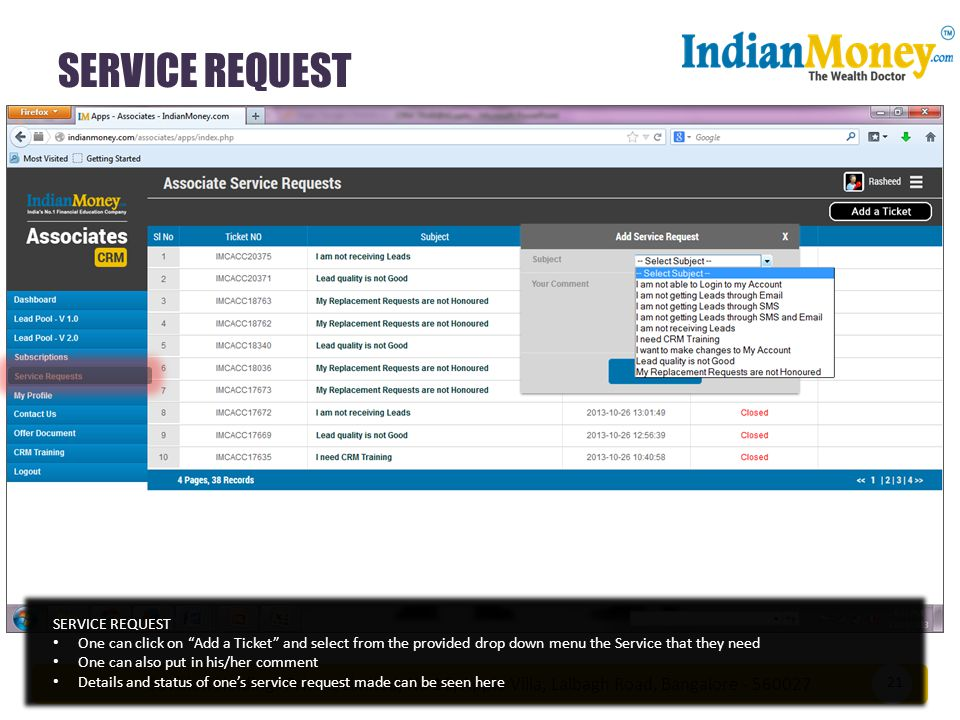 Suvision Holdings Private Limited, No 16, Apple Villa, Lalbagh Road, Bangalore - 560027 SERVICE REQUEST 21 SERVICE REQUEST One can click on Add a Ticket and select from the provided drop down menu the Service that they need One can also put in his/her comment Details and status of one's service request made can be seen here