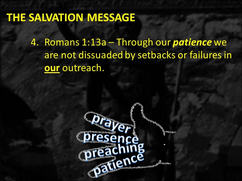 THE SALVATION MESSAGE 4.Romans 1:13a – Through our patience we are not dissuaded by setbacks or failures in our outreach.