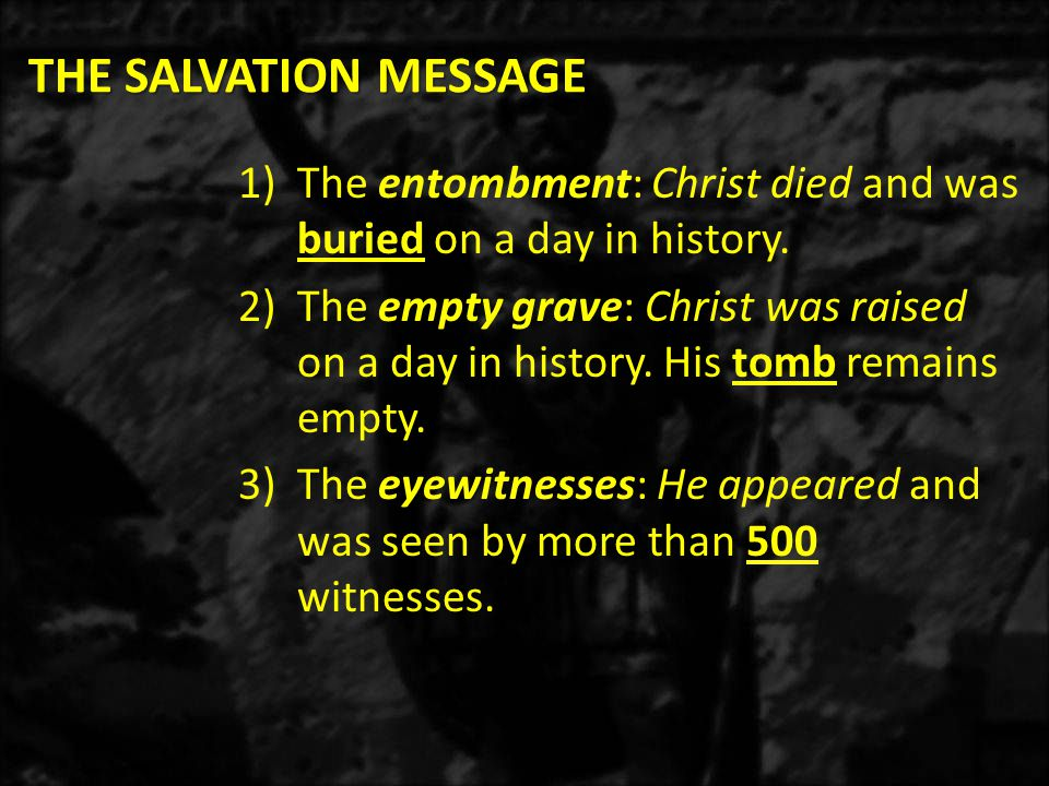 THE SALVATION MESSAGE 1)The entombment: Christ died and was buried on a day in history.