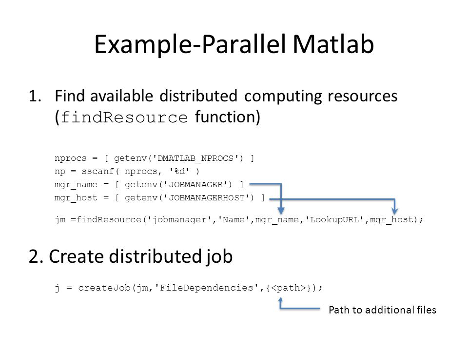 Example-Parallel Matlab 1.Find available distributed computing resources ( findResource function) nprocs = [ getenv('DMATLAB_NPROCS') ] np = sscanf( n