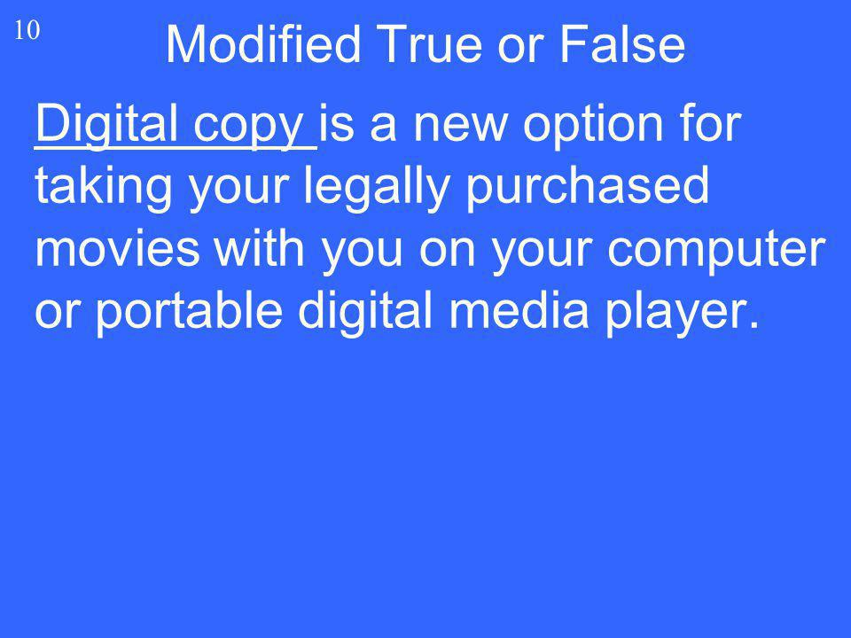 Digital copy is a new option for taking your legally purchased movies with you on your computer or portable digital media player. 10 Modified True or