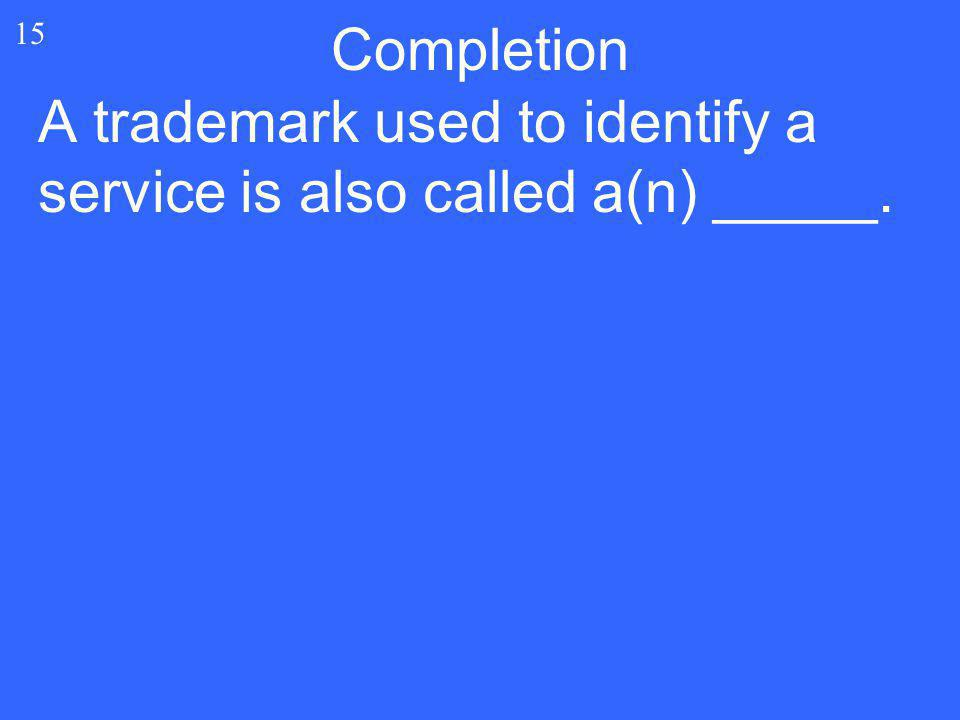 A trademark used to identify a service is also called a(n) _____. 15 Completion