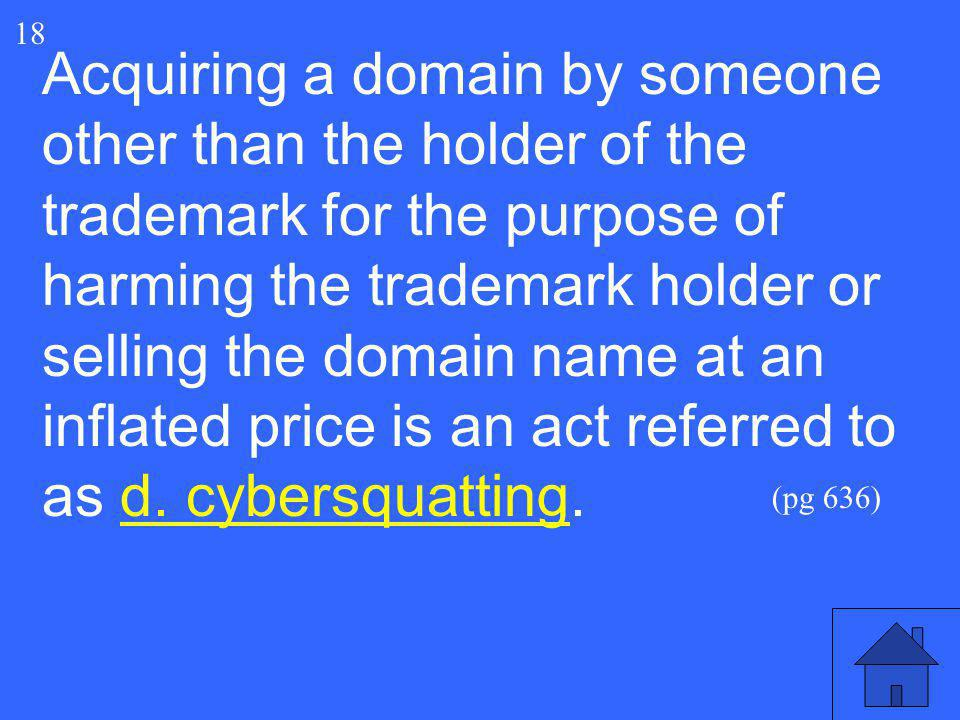 37 18 Acquiring a domain by someone other than the holder of the trademark for the purpose of harming the trademark holder or selling the domain name