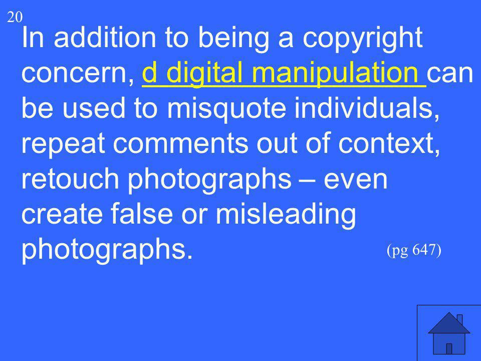 41 In addition to being a copyright concern, d digital manipulation can be used to misquote individuals, repeat comments out of context, retouch photo