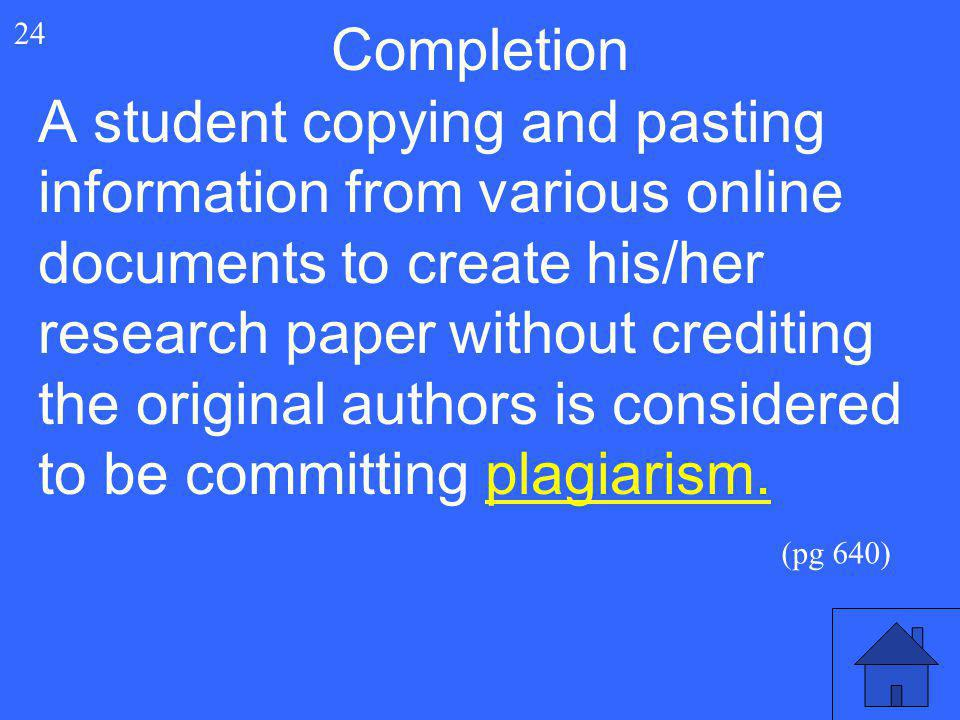49 24 Completion A student copying and pasting information from various online documents to create his/her research paper without crediting the origin