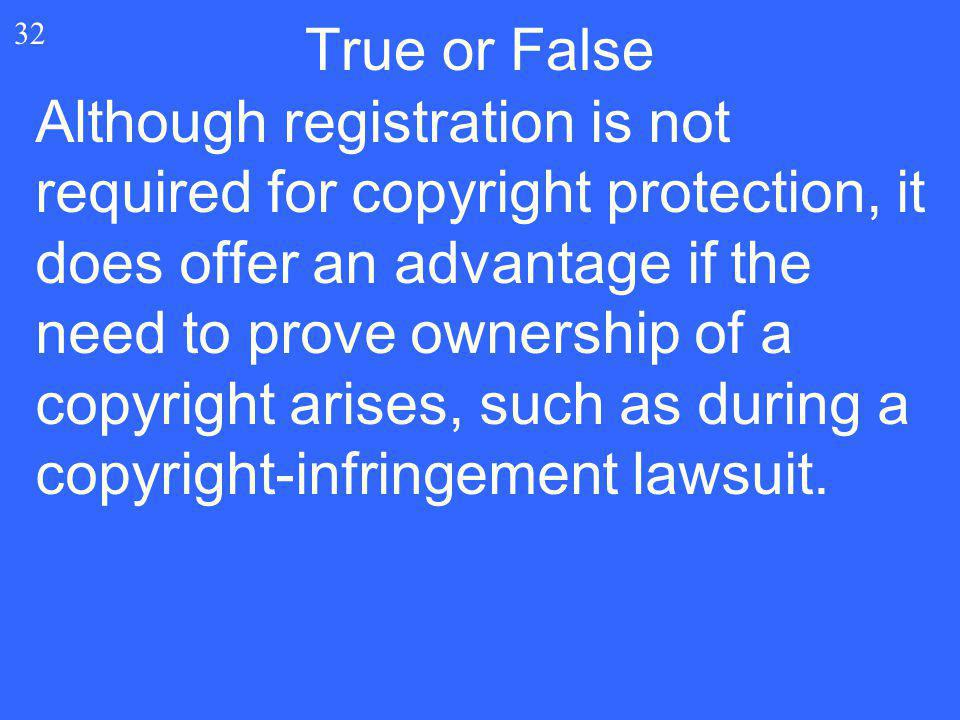 32 Although registration is not required for copyright protection, it does offer an advantage if the need to prove ownership of a copyright arises, su