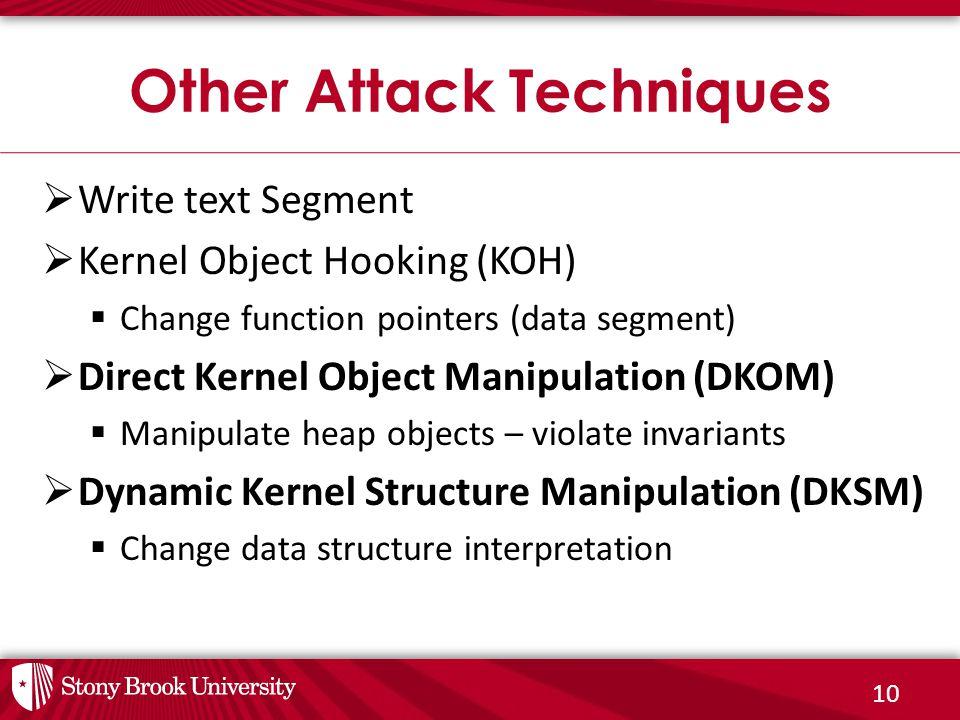 10  Write text Segment  Kernel Object Hooking (KOH)  Change function pointers (data segment)  Direct Kernel Object Manipulation (DKOM)  Manipulat
