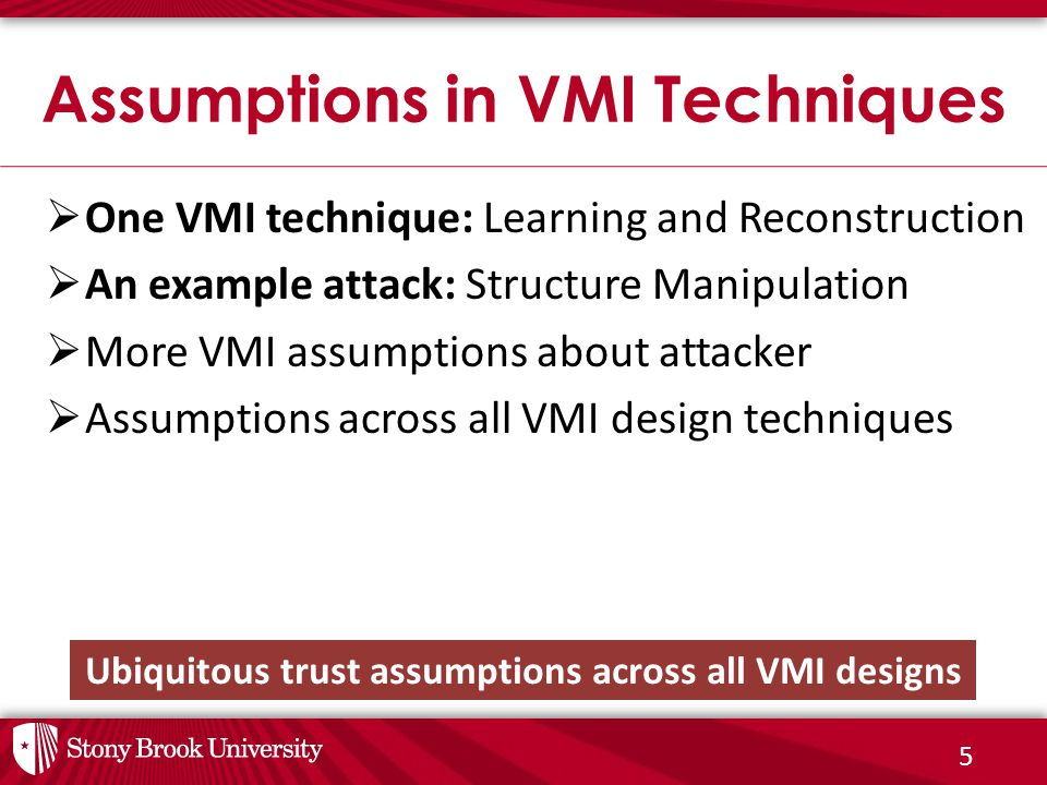 5  One VMI technique: Learning and Reconstruction  An example attack: Structure Manipulation  More VMI assumptions about attacker  Assumptions across all VMI design techniques Assumptions in VMI Techniques Ubiquitous trust assumptions across all VMI designs
