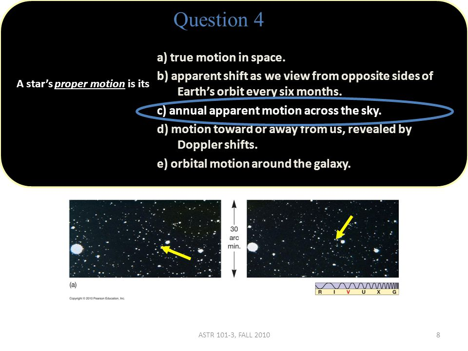 Question 4 A star's proper motion is its a) true motion in space.