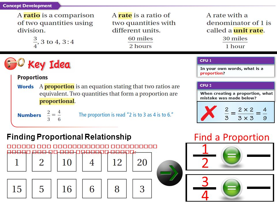 Concept Development Finding Proportional Relationship In your own words, what is a proportion? CFU 1 Create two proportional statements using any of t