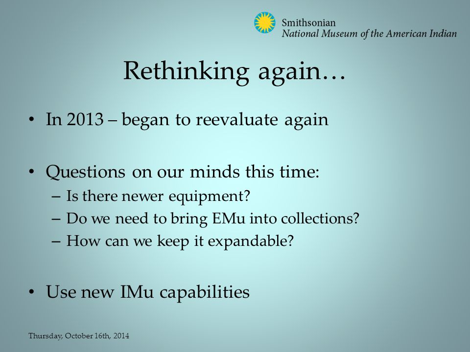Rethinking again… In 2013 – began to reevaluate again Questions on our minds this time: – Is there newer equipment.