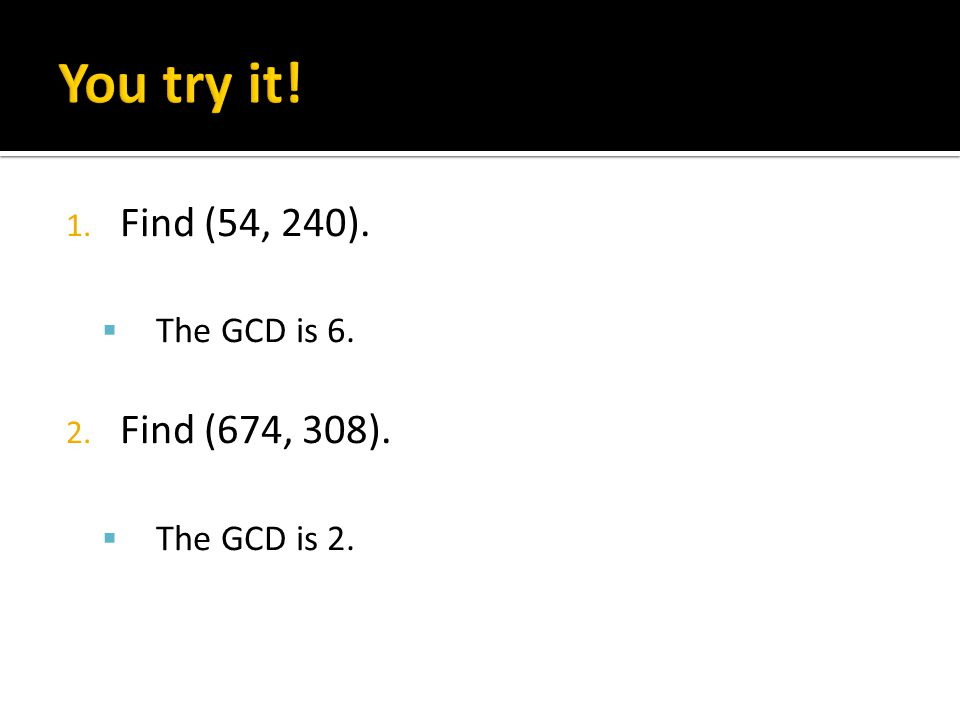 1. Find (54, 240).  The GCD is 6. 2. Find (674, 308).  The GCD is 2.