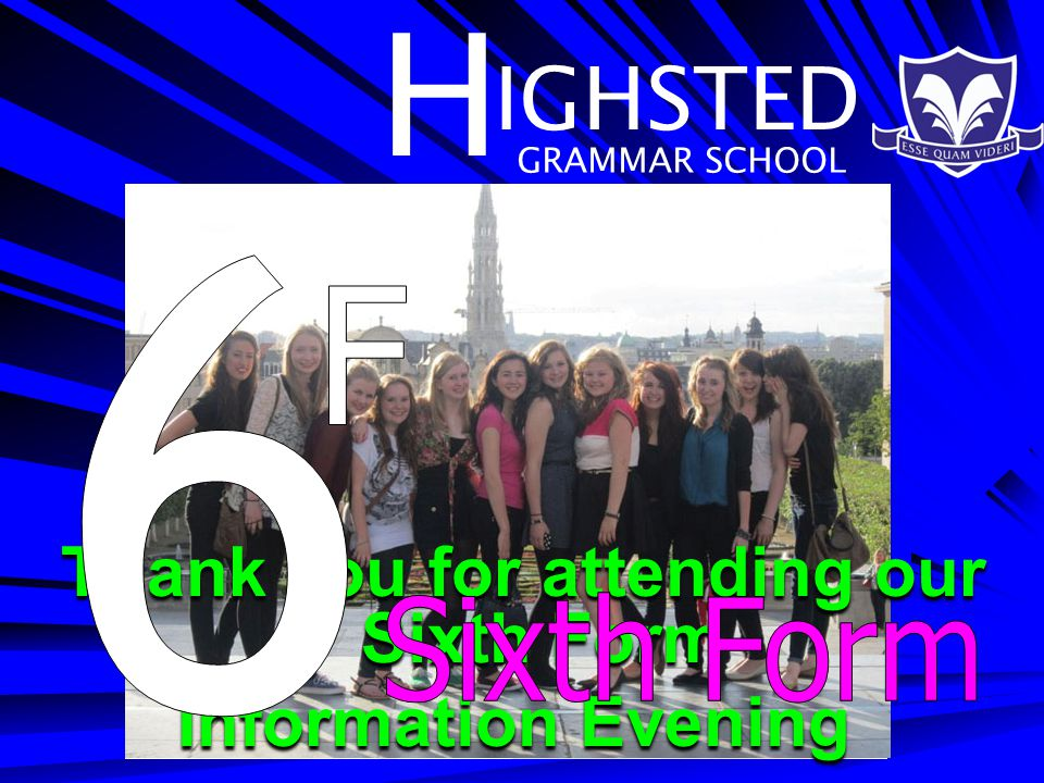 H IGHSTED GRAMMAR SCHOOL Thank you for attending our Sixth Form Information Evening Information Evening