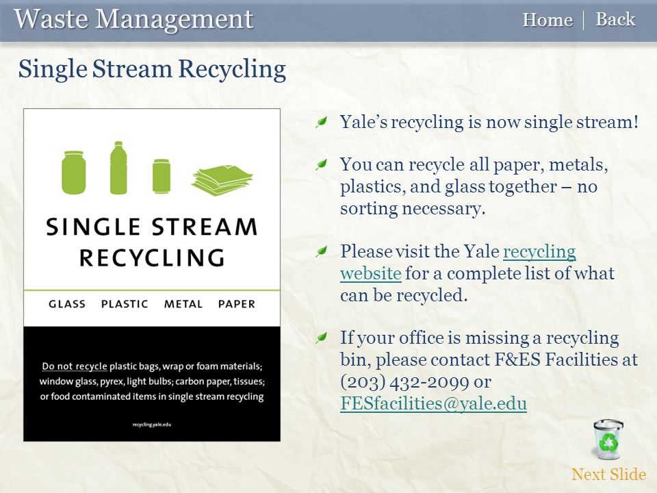 Waste Management Waste Management Single Stream Recycling Yale's recycling is now single stream.