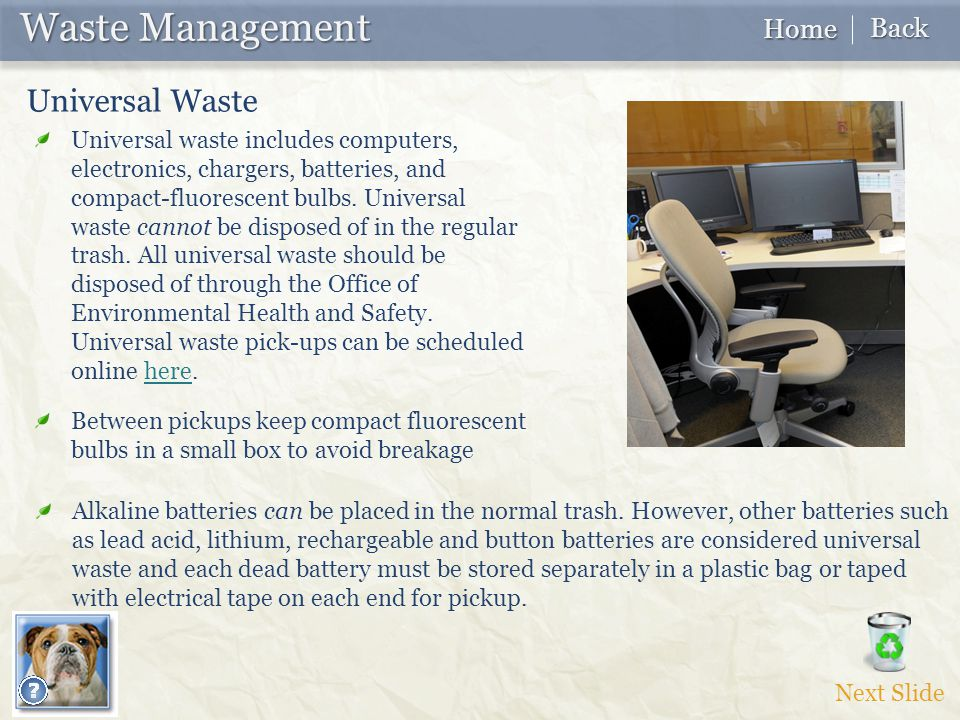 Waste Management Waste Management Universal Waste Alkaline batteries can be placed in the normal trash.
