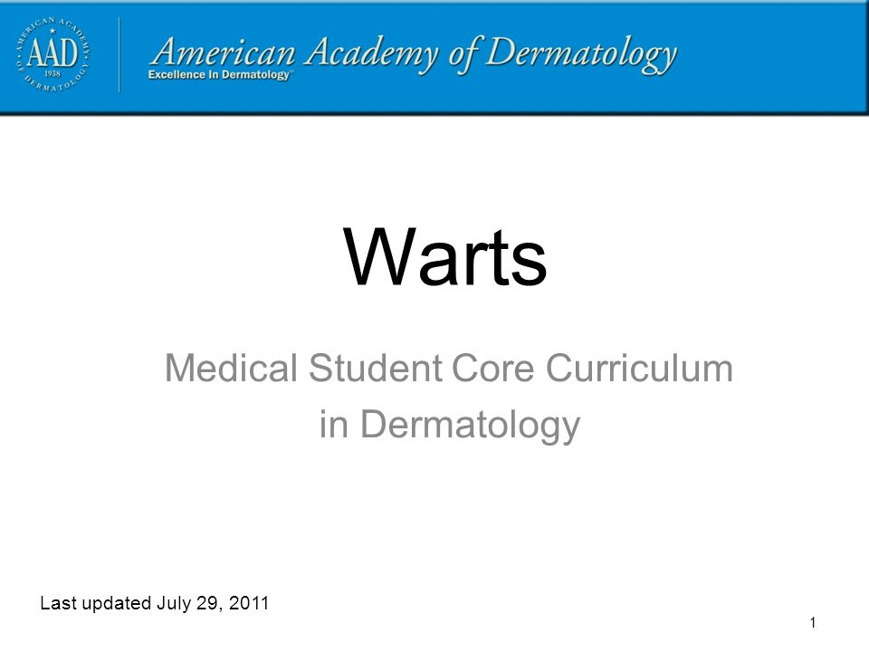 1 Warts Medical Student Core Curriculum in Dermatology Last updated July 29, 2011