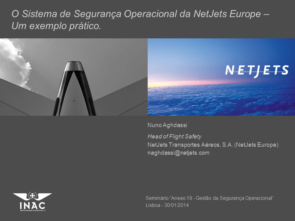 NetJets Europe – Highlights  Flight Crew: 700 (27 nationalities)  Fleet of 102 aircraft (all CS- registered)  Operations Centre (Paço de Arcos): 500 employees  Other offices in UK, France and Germany