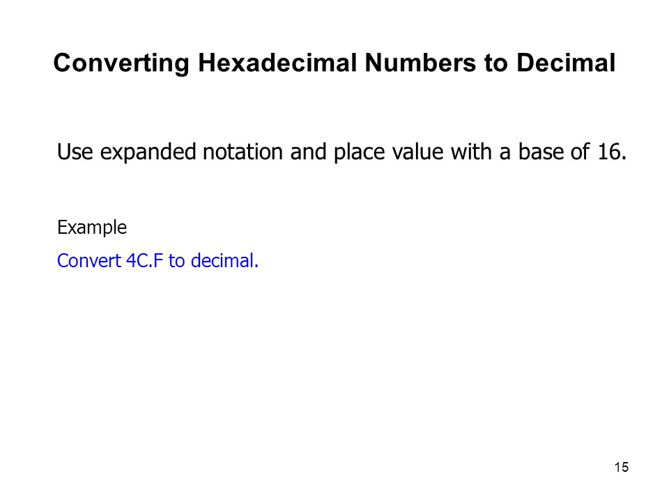 15 Converting Hexadecimal Numbers to Decimal Use expanded notation and place value with a base of 16.