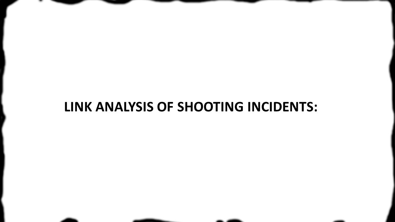 LINK ANALYSIS OF SHOOTING INCIDENTS: