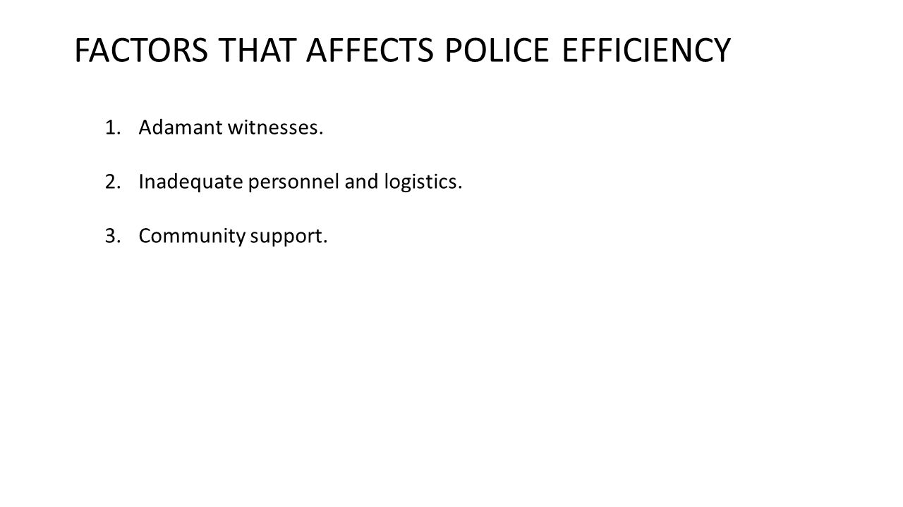 FACTORS THAT AFFECTS POLICE EFFICIENCY 1.Adamant witnesses.