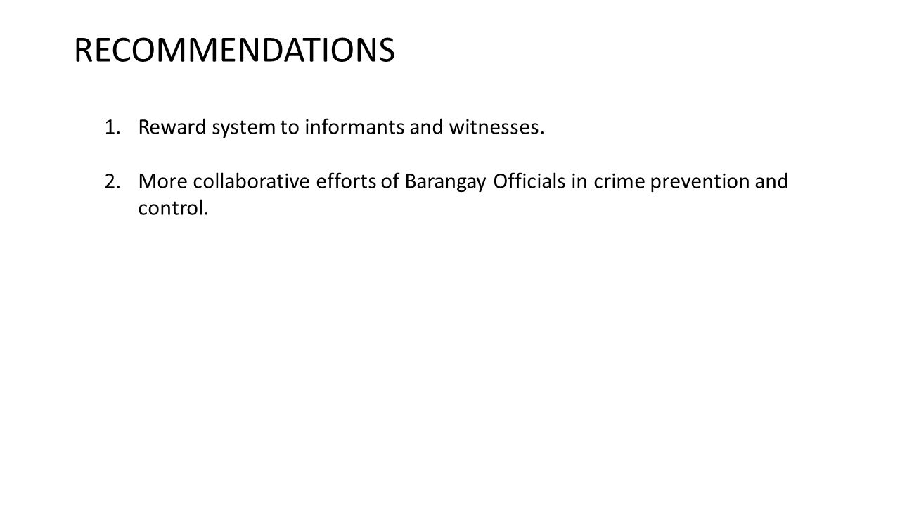 RECOMMENDATIONS 1.Reward system to informants and witnesses.