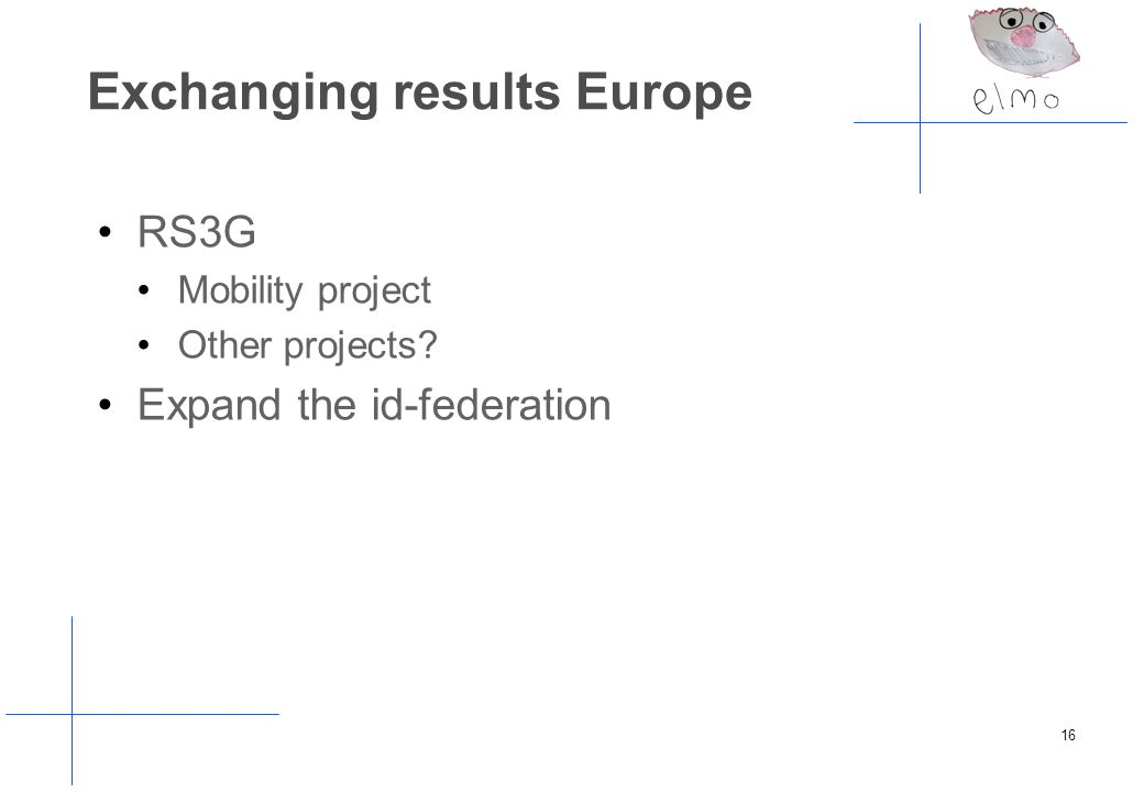 Exchanging results Europe RS3G Mobility project Other projects? Expand the id-federation 16