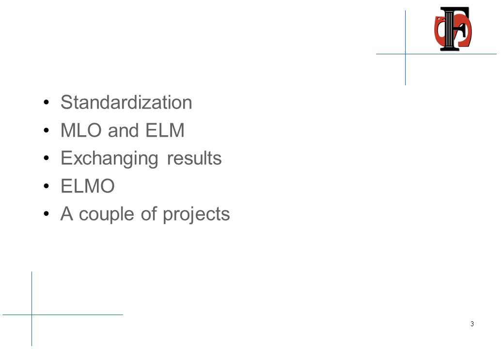 Standardization MLO and ELM Exchanging results ELMO A couple of projects 3