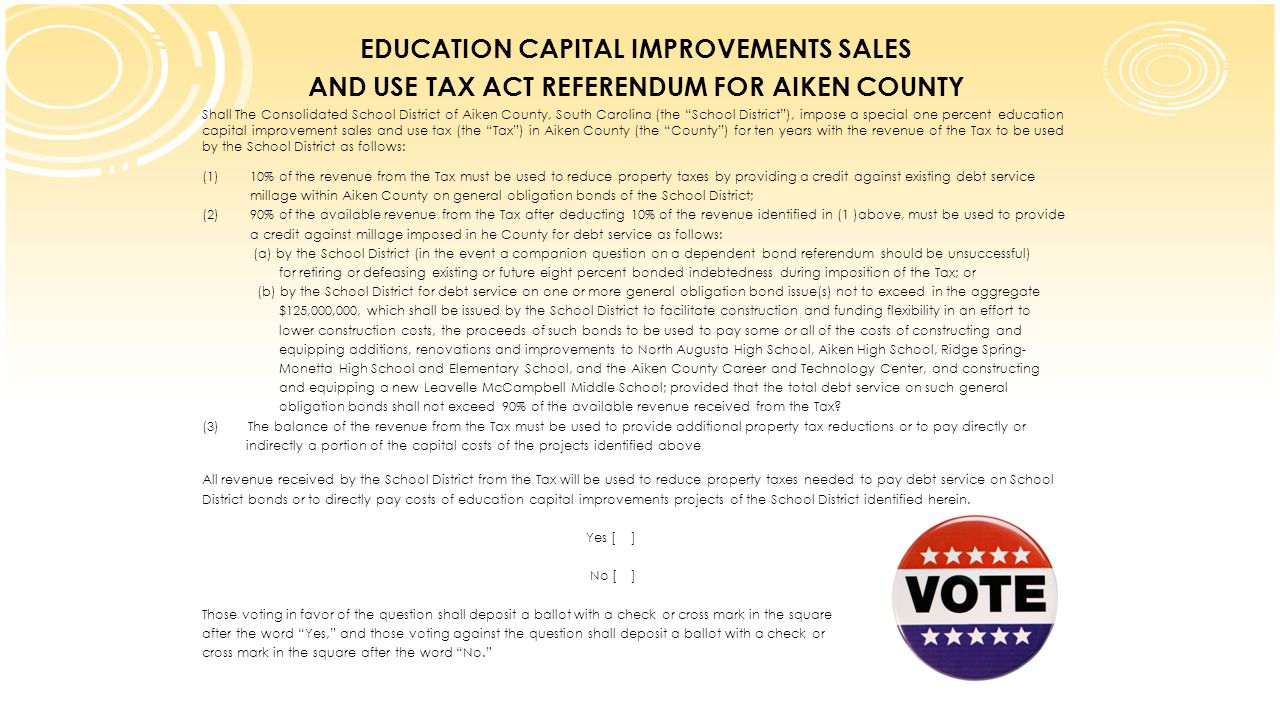 EDUCATION CAPITAL IMPROVEMENTS SALES AND USE TAX ACT REFERENDUM FOR AIKEN COUNTY Shall The Consolidated School District of Aiken County, South Carolin