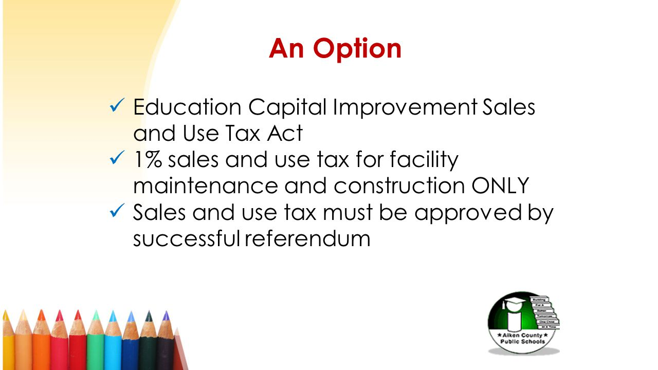 An Option Education Capital Improvement Sales and Use Tax Act 1% sales and use tax for facility maintenance and construction ONLY Sales and use tax mu