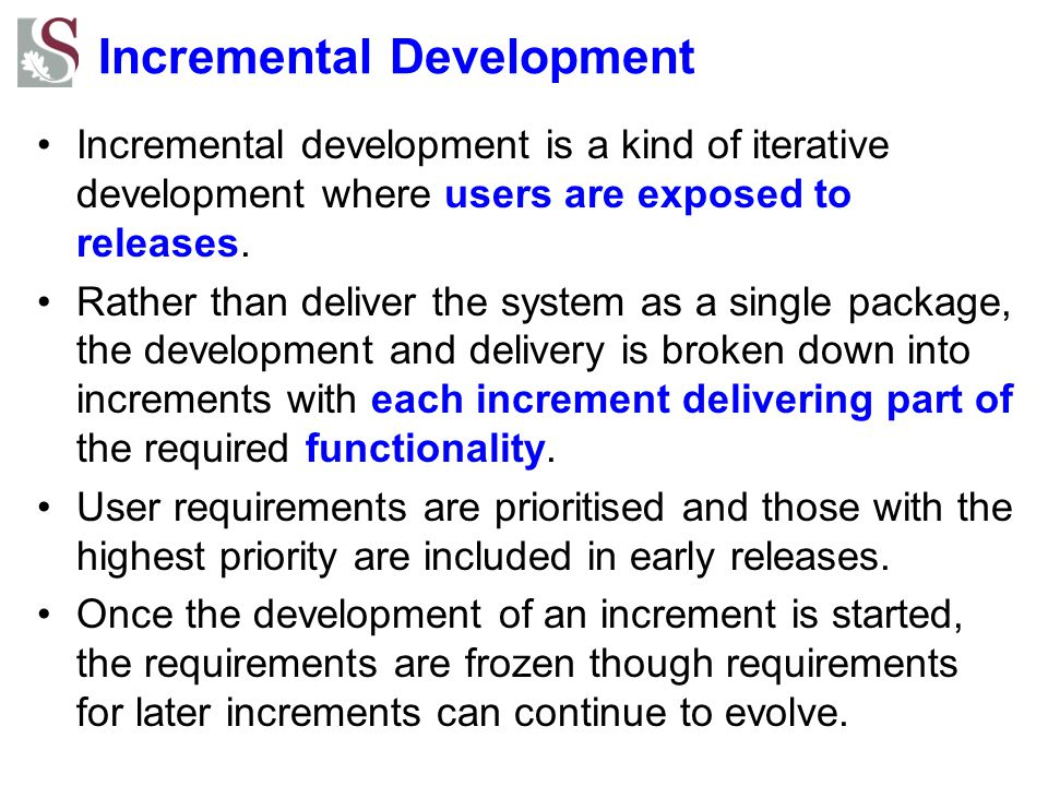 Incremental Development Incremental development is a kind of iterative development where users are exposed to releases.
