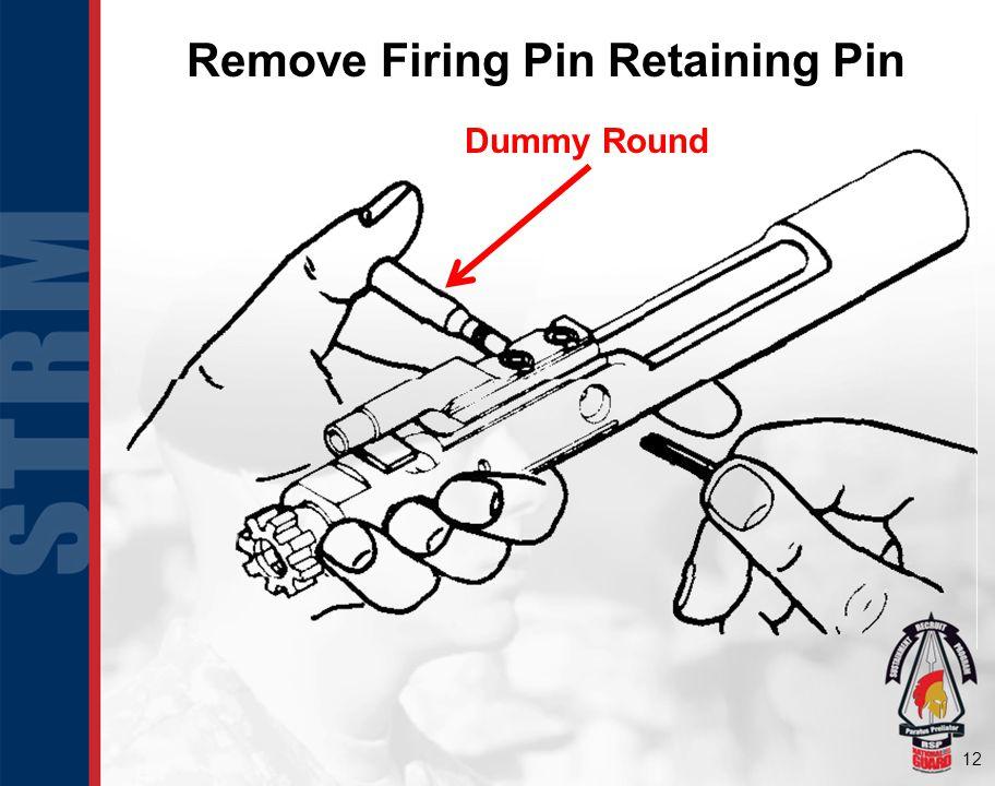 12 Remove Firing Pin Retaining Pin Dummy Round