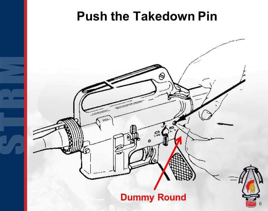 6 Push the Takedown Pin Dummy Round