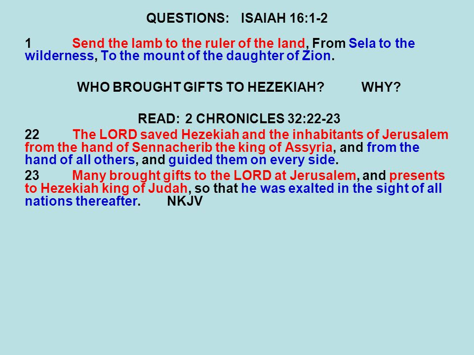 QUESTIONS:ISAIAH 16:1-2 1Send the lamb to the ruler of the land, From Sela to the wilderness, To the mount of the daughter of Zion. WHO BROUGHT GIFTS
