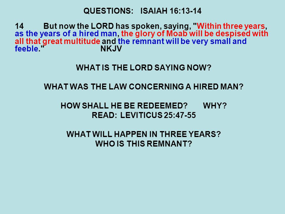 QUESTIONS:ISAIAH 16:13-14 14But now the LORD has spoken, saying,