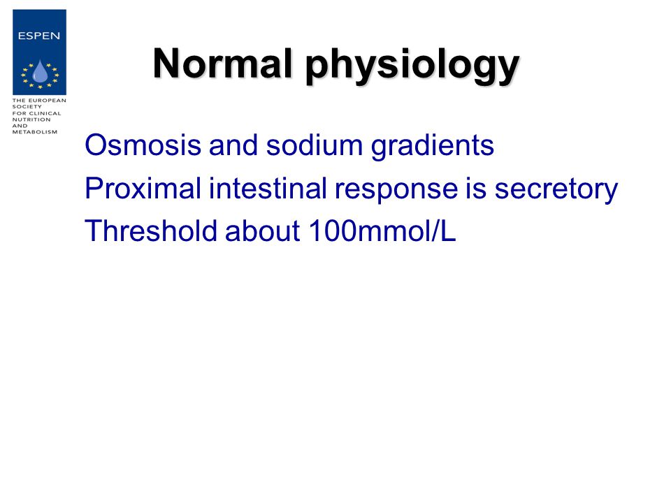 Normal physiology Osmosis and sodium gradients Proximal intestinal response is secretory Threshold about 100mmol/L