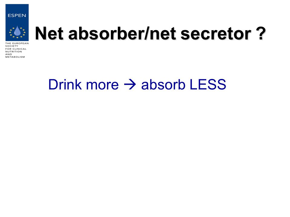 Net absorber/net secretor ? Drink more  absorb LESS