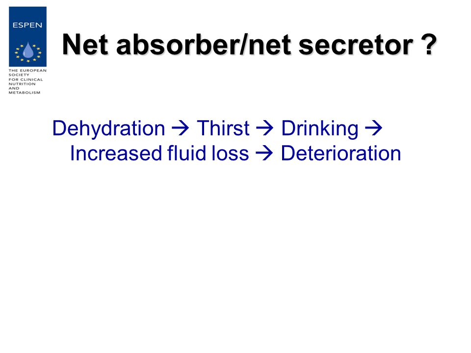 Net absorber/net secretor ? Dehydration  Thirst  Drinking  Increased fluid loss  Deterioration