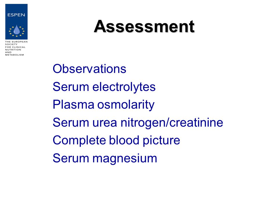 Assessment Observations Serum electrolytes Plasma osmolarity Serum urea nitrogen/creatinine Complete blood picture Serum magnesium