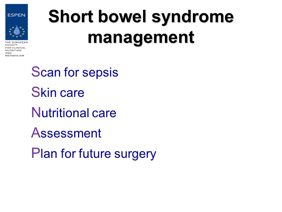 Short bowel syndrome management S can for sepsis S kin care N utritional care A ssessment P lan for future surgery
