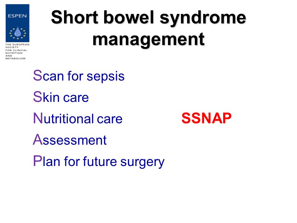 Short bowel syndrome management S can for sepsis S kin care N utritional care SSNAP A ssessment P lan for future surgery