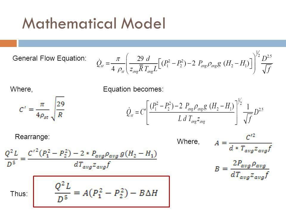 Mathematical Model General Flow Equation: Where,Equation becomes: Rearrange: Where, Thus: