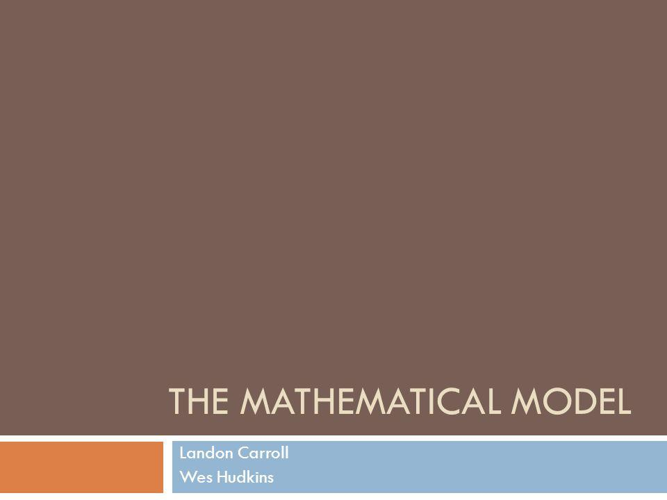THE MATHEMATICAL MODEL Landon Carroll Wes Hudkins