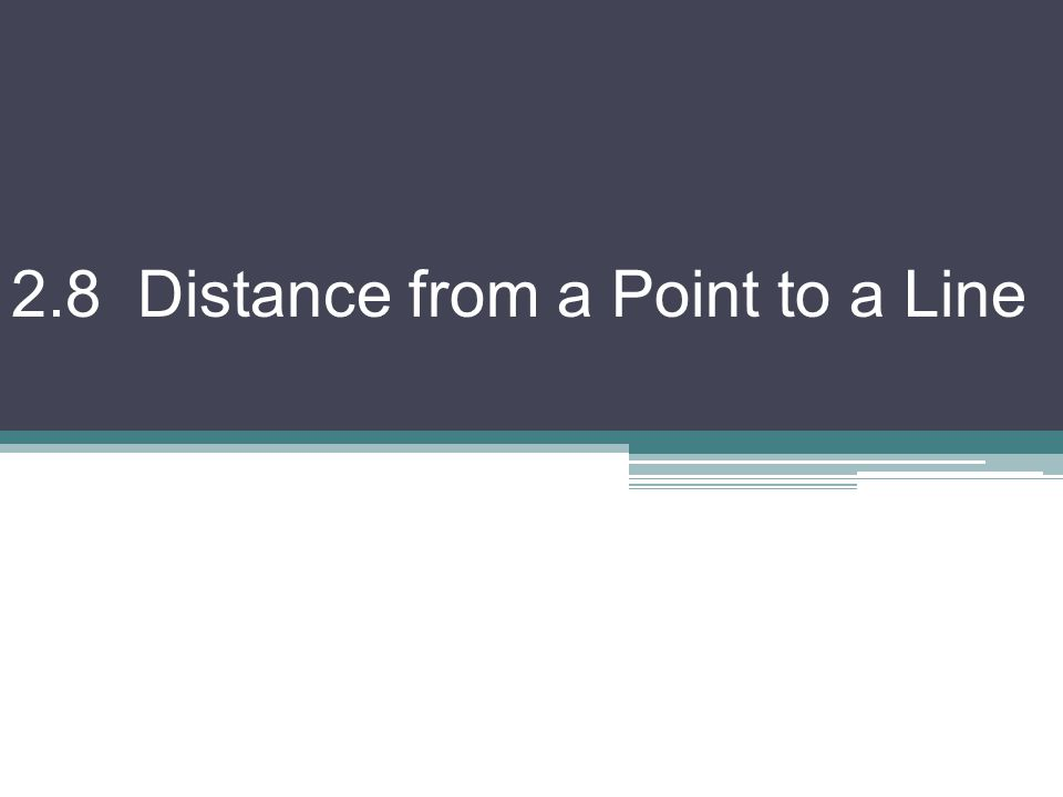 2.8 Distance from a Point to a Line