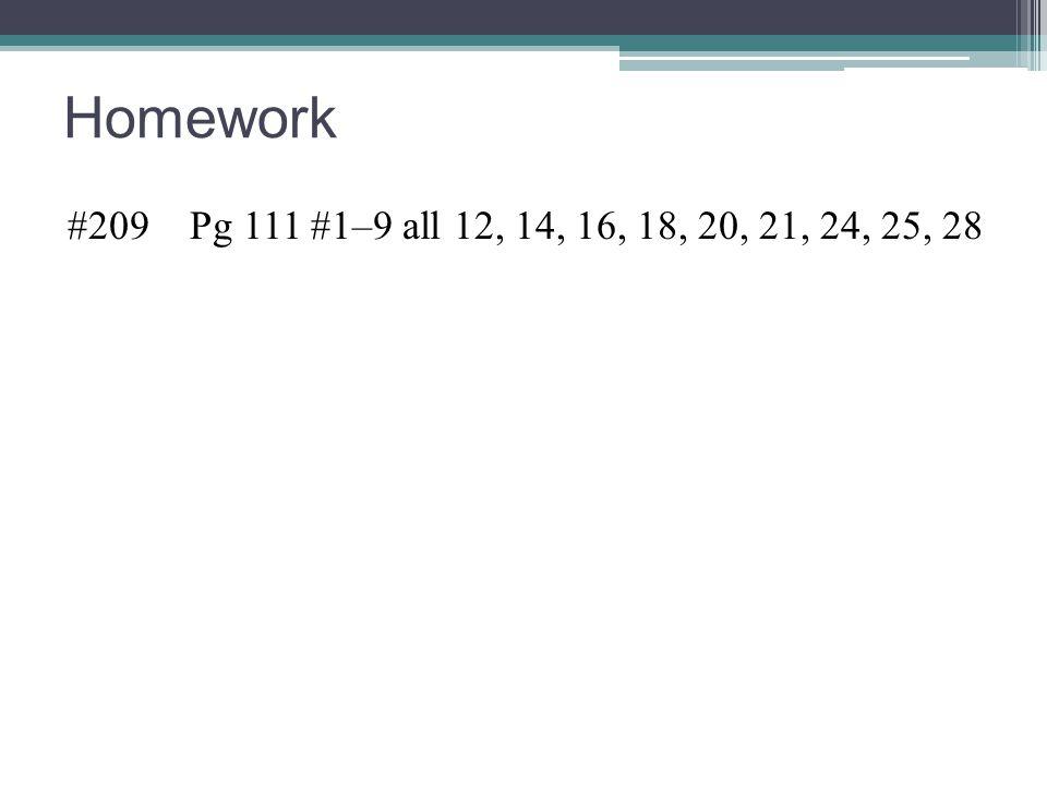 Homework #209 Pg 111 #1–9 all 12, 14, 16, 18, 20, 21, 24, 25, 28
